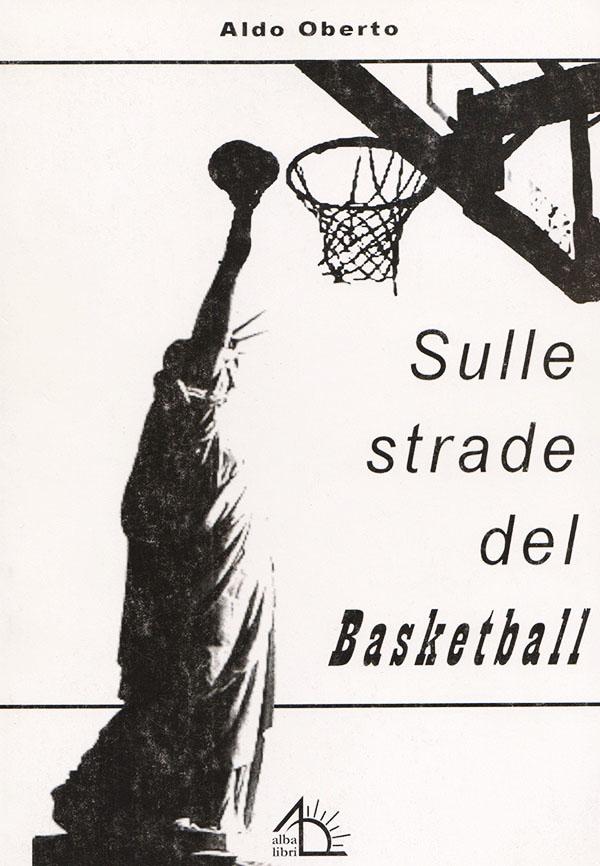 aldo oberto sulle strade del basketball libro